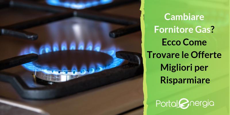 Cambiare Fornitore Gas? Ecco Come Trovare le Offerte Migliori per Risparmiare