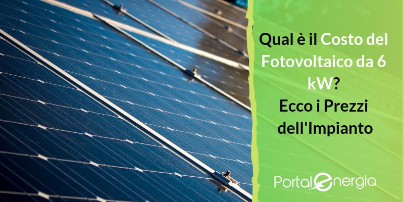 Qual è il Costo del Fotovoltaico da 6 kW? Ecco i Prezzi dell'Impianto nel 2019