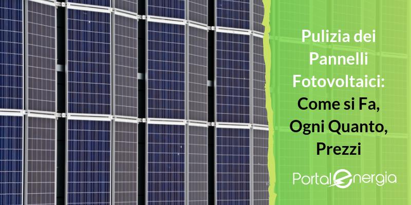 Pulizia dei Pannelli Fotovoltaici: Come si Fa, Ogni Quanto, Prezzi