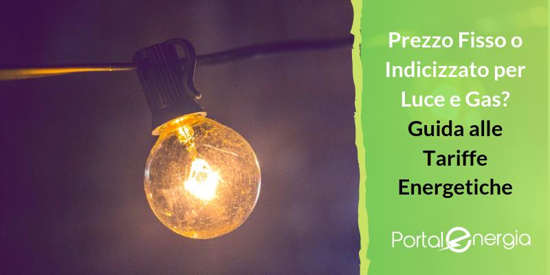 Prezzo Fisso o Indicizzato per Luce e Gas? Guida alle Tariffe Energetiche