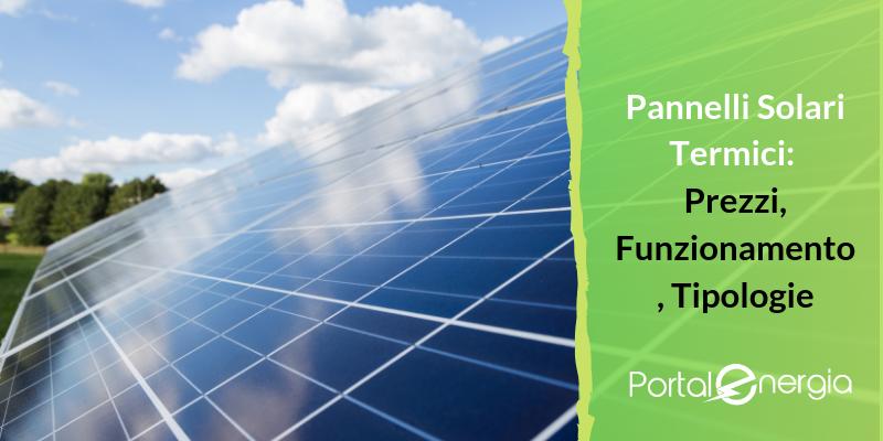 Pannelli Solari Termici: Prezzi, Funzionamento, Tipologie